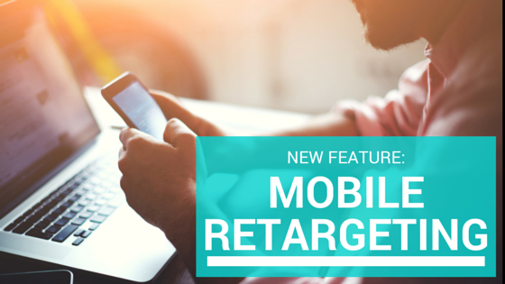 Mobile Retargeting: Re-engage Mobile Users Across Devices